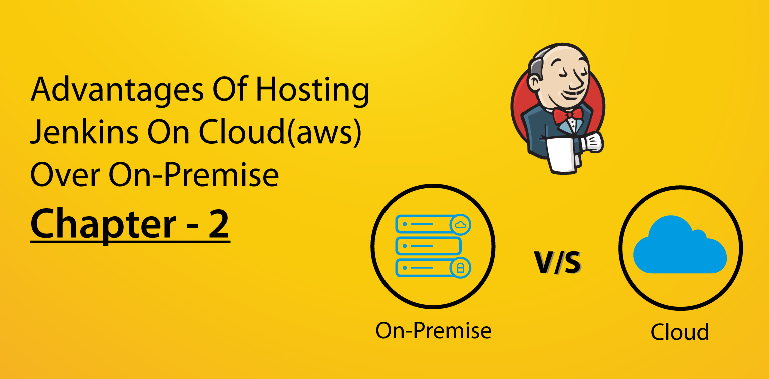 Advantages of hosting Jenkins on cloud(aws) over on-premise – Chapter – 2