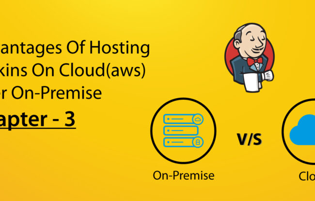 Advantages of hosting Jenkins on cloud(aws) over on-premise – Chapter – 3